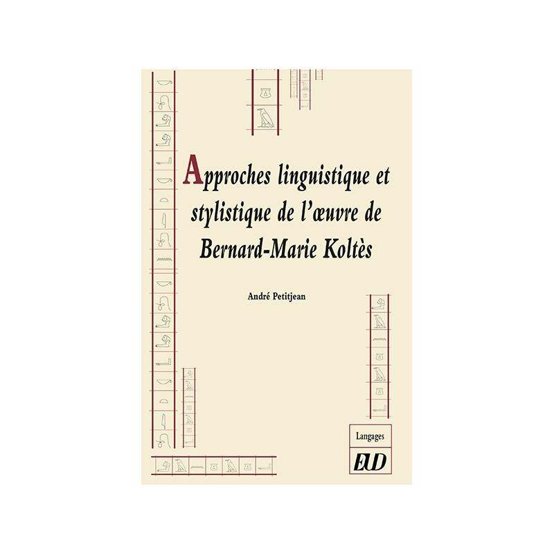 A. Petitjean, Approches linguistique et stylistique de Bernard-Marie Koltès