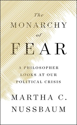 M. Nussbaum, The Monarchy of Fear. A Philosopher Looks at our Political Crisis