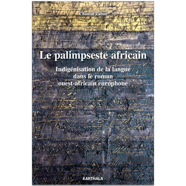 C. Zabus, Le Palimpseste africain. Indigénisation de la langue dans le roman ouest-africain europhone