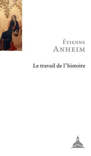 E. Anheim, Le travail de l'Histoire