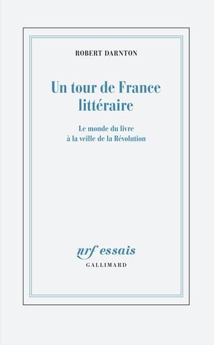 R. Darnton, Un tour de France littéraire. Le monde du livre à la veille de la Révolution