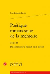 J.-F. Perrin, Poétique romanesque de la mémoire, t. II: De Senancour à Proust (XIXe siècle)