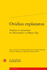 S. Biancardi, P. Deleville, F. Montorsi, M. Possamaï-Pérez (dir.), Ovidius explanatus. Traduire et commenter les Métamorphoses au Moyen Âge
