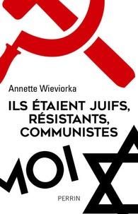 A. Wieviorka, Ils étaient juifs, résistants, communistes (nouvelle éd. révisée et augmentée)