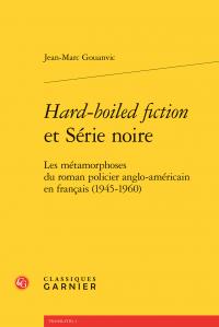 J.-M. Gouanvic, Hard-boiled fiction et Série noire. Les métamorphoses du roman policier anglo-américain en français (1945-1960)