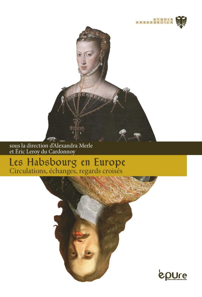 A. Merle, É. Leroy du Cardonnoy (dir.), Les Habsbourg en Europe : circulations, échanges, regards croisés