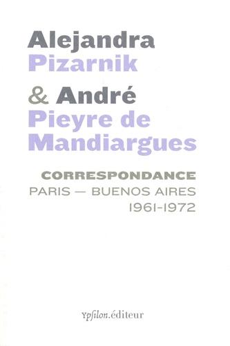 A. Pizarnik, A. Pieyre de Mandiargues, Correspondance Paris - Buenos Aires 1961-1972