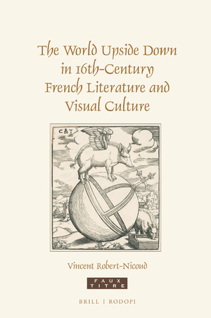 V. Robert-Nicoud, The World Upside Down in 16th-Century French Literature and Visual Culture