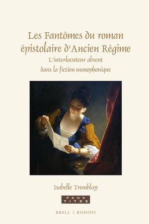 I. Tremblay, Les Fantômes du roman épistolaire d'Ancien Régime. L'interlocuteur absent dans la fiction monophonique