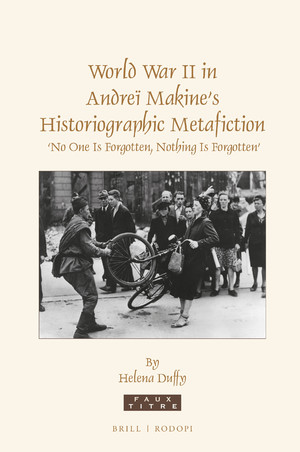H. Duffy, World War II in Andreï Makine's Historiographic Metafiction.  'No One Is Forgotten, Nothing Is Forgotten'