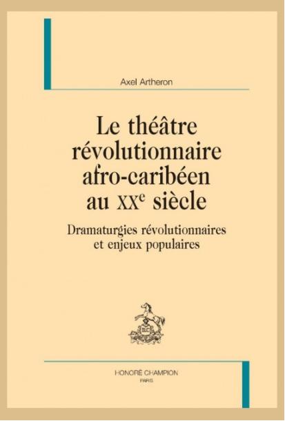 A. Artheron, Le Théâtre révolutionnaire afro-caribéen au XXe siècle.