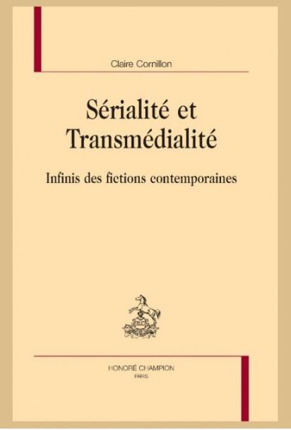 C. Cornillon, Sérialité et Transmédialité. Infinis des fictions contemporaines