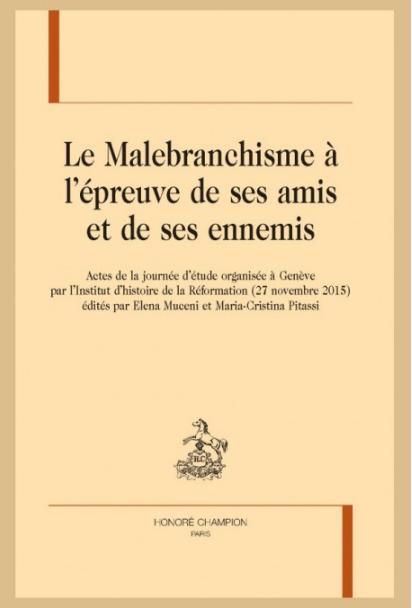 Le Malebranchisme à l'épreuve de ses amis et de ses ennemis (éd. E. Muceni et M-C. Pitassi)