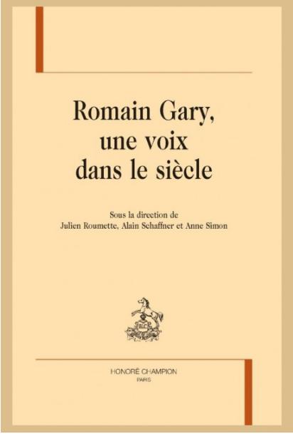 Romain Gary, une voix dans le siècle, éd. J.Roumette, A. Schaffner et A. Simon