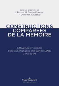 I. Bleton, F. Godeau, F. Dumontet, M. da Conceição Coelho Ferreira (dir.), Constructions comparées de la mémoire. Littérature et cinéma post-traumatiques des années 1980 à nos jours