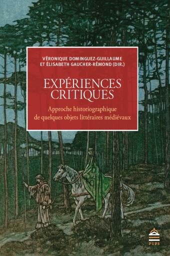 V. Dominguez-Guillaume, É. Gaucher-Rémond (dir.), Expériences critiques. Approche historiographique de quelques objets littéraires médiévaux