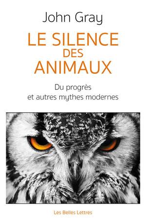 J. Gray, Le Silence des animaux. Du progrès et autres mythes modernes