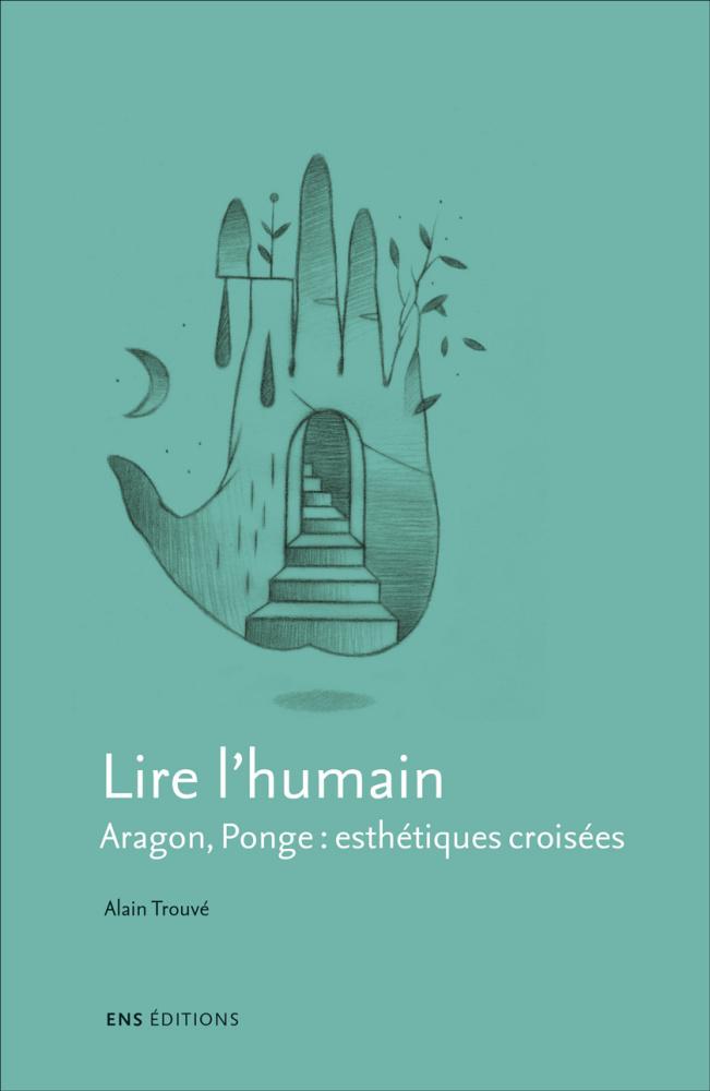 A. Trouvé, Lire l'humain Aragon, Ponge: esthétiques croisées