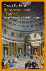 C. Bouheret, Ils parcoururent l'Europe. Voyages d'écrivains et d'artistes 1780-1880