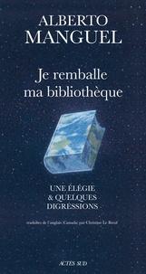 Alberto Manguel, Je remballe ma bibliothèque - Une élégie et quelques digressions