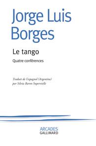 Jorge Luis Borgès, Le tango. Quatre conférences (inédit)