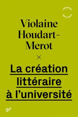 V. Houdart-Mérot, La création littéraire à l'université