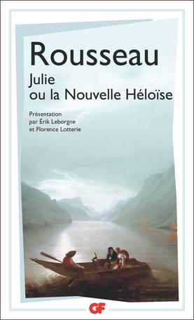 Rousseau,Julie ouLa Nouvelle Héloïse(éd. É. Leborgne & F. Lotterie, GF-Flammarion)