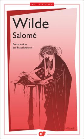 O. Wilde,Salomé(éd. P. Aquien, GF-Flammarion)