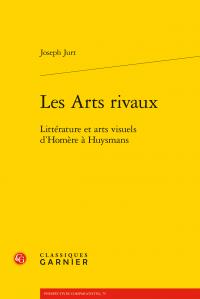 J. Jurt, Les Arts rivaux. Littérature et arts visuels d'Homère à Huysmans