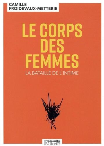 C.Froidevaux-Metterie, Le corps des femmes.La bataille de l'intime