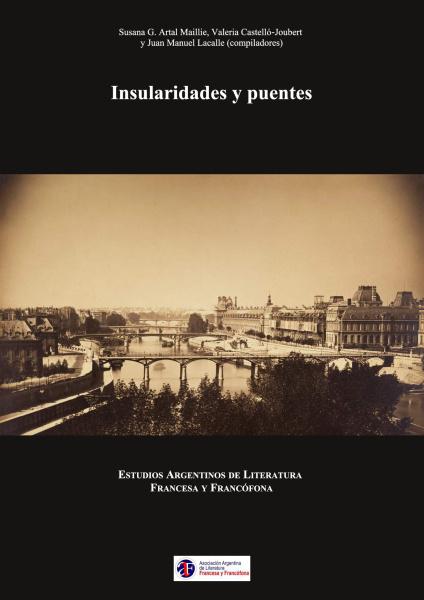 S. Artal Maillie, V. Castelló-Joubert, J. M. Lacalle (dir.),Insularidades y puentes. Estudios argentinos de literatura francesa y francófona