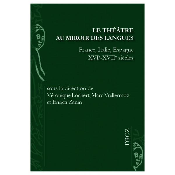 V. Lochert,M. Vuillermoz, E. Zanin (dir.), LeThéâtre au miroir des langues(France, Italie, Espagne - XVIe-XVIIe s.)