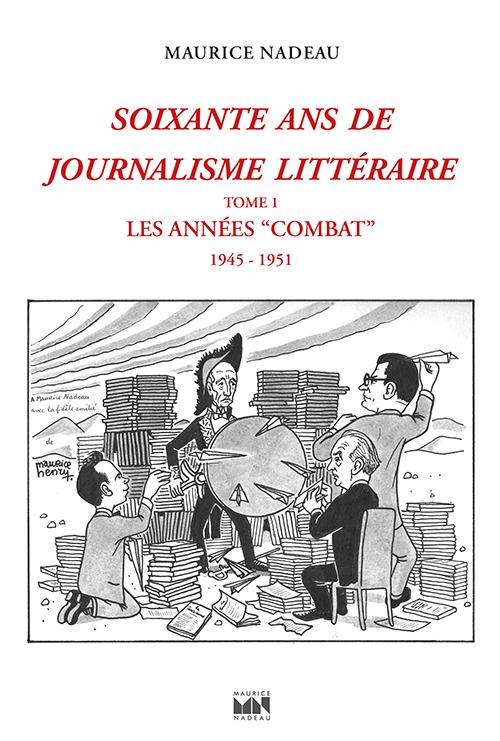 M. Nadeau, Soixante ans de journalisme littéraire, t. I: Les années combat (préf. T. Samoyault)
