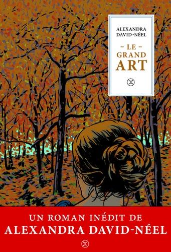 A. David-Néel, Le grand art. Mœurs de théâtre, journal d'une actrice (1902, inédit)