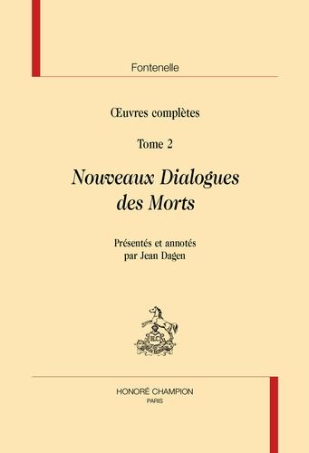 Fontenelle, Œuvres complètes, t 2 : Nouveaux dialogues des morts (éd. J. Dagen)