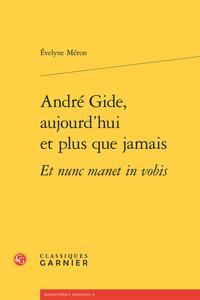 É. Méron, André Gide, aujourd'hui et plus que jamais Et nunc manet in vobis