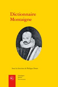 Ph. Desan (dir.), Dictionnaire Montaigne