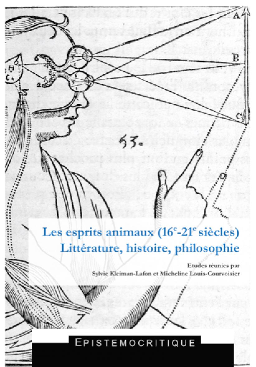 S. Kleiman-Lafon, M. Louis-Courvoisier (dir.), Les esprits animaux. XVIe-XXIe s.