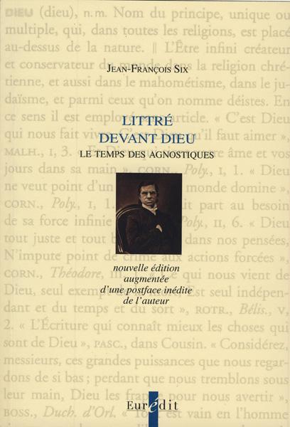 J.-F. Six, Littré devant Dieu. Le Temps des agnostiques (1962)