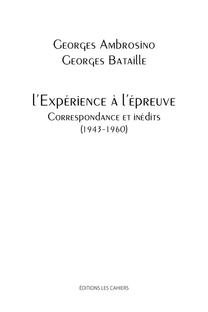 G. Ambrosino, G. Bataille, l'Expérience à l'épreuve. Correspondance et inédits (1943-1960)
