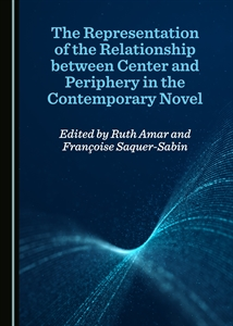 R. Amar, F. Sequer-Sabi (éds.), The Representation of the Relationship between Center and Periphery in the Contemporary Novel