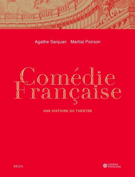 A. Sanjuan, M. Poirson, Comédie-Française. Une histoire du théâtre