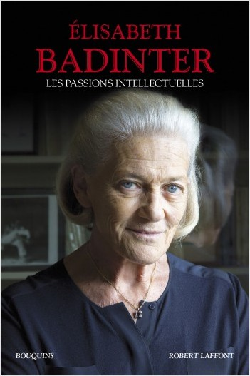 E. Badinter, Les passions intellectuelles