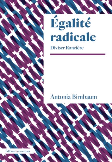 A. Birnbaum, Égalité radicale. Diviser Rancière