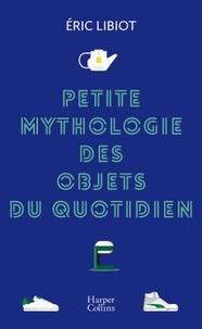 É. Libiot, Petite mythologie des objets du quotidien