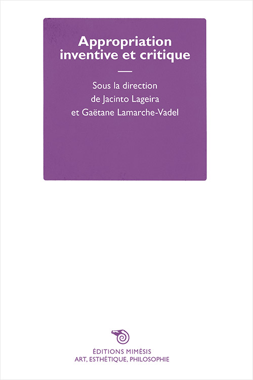 G. Lamarche-Vadel, J. Lageira (dir.), Appropriation inventive et critique