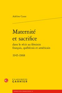 A. Caute, Maternité et sacrifice dans le récit au féminin français, québécois et américain 1945-1968