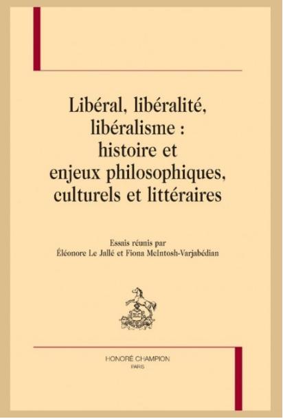 F. McIntosh-Varjabédian, É. Le Jallé (dir.), Libéral, libéralité, libéralisme : Histoire et enjeux philosophiques, culturels et littéraires
