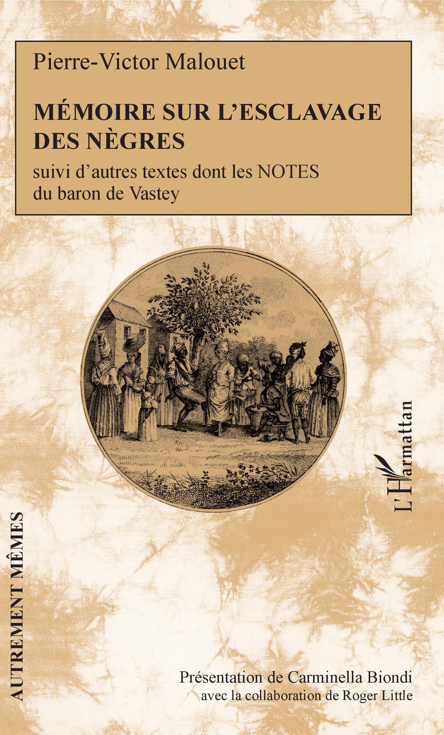P.-V. Malouet, Mémoire sur l'esclavage des nègres, suivi d'autres textes dont les Notes du baron de Vastey