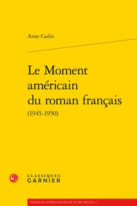 A. Cadin, Le Moment américain du roman français (1945-1950)